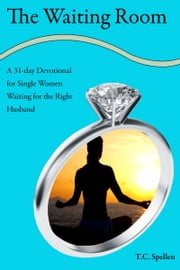 The Waiting Room, a 31-day Devotional for Single Women Waiting for the Right Husband ebook by TC Spellen