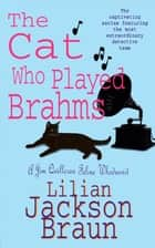The Cat Who Played Brahms (The Cat Who… Mysteries, Book 5) - A charming feline whodunit for cat lovers everywhere ebook by Lilian Jackson Braun