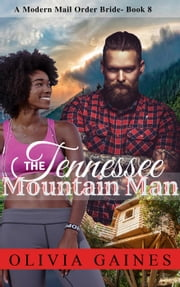 The Tennessee Mountain Man - Modern Mail Order Brides, #8 ebook by Olivia Gaines