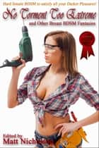 """No Torment Too Extreme"" and Other Breast BDSM Fantasies ebook by Matt Nicholson"