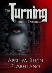 The Turning: Bound to Darkness (Prequel) ebook by April M. Reign