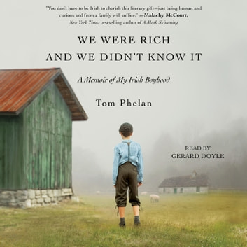 We Were Rich and We Didn't Know It - A Memoir of My Irish Boyhood Hörbuch by Tom Phelan