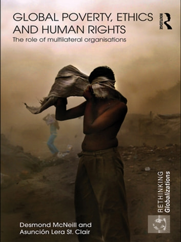 Global Poverty, Ethics and Human Rights - The Role of Multilateral Organisations ebook by Desmond McNeill,Asunción Lera StClair
