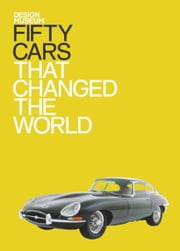 Fifty Cars That Changed the World - Design Museum Fifty ebook by Design Museum Enterprise Limited