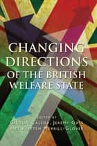 Changing Directions of the British Welfare State ebook by Gideon Calder, Jeremy Gass, Kirsten Merrill-Glover