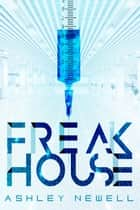 Freakhouse ebook by Ashley Newell