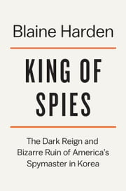 King of Spies - The Dark Reign and Ruin of an American Spymaster ebook by Kobo.Web.Store.Products.Fields.ContributorFieldViewModel