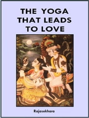 The Yoga That Leads To Love ebook by Rajasekhara