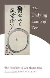The Undying Lamp of Zen: The Testament of Zen Master Torei ebook by Zen Master Torei Enji
