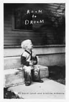 Room to Dream - A Life ebook by David Lynch, Kristine McKenna