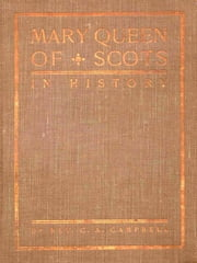 Mary Queen of Scots in History ebook by C. A. Campbell