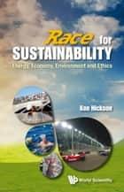Race For Sustainability: Energy, Economy, Environment And Ethics ebook by Ken Hickson