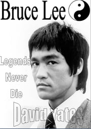Bruce Lee - Legends Never Die ebook by David Yates
