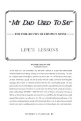 MY DAD USED TO SAY - THE PHILOSOPHY OF COMMON SENSE ebook by Richard C. Haddocks Jr.