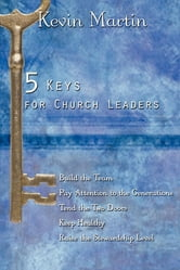 5 Keys for Church Leaders - Building a Strong, Vibrant, and Growing Church ebook by Kevin Martin