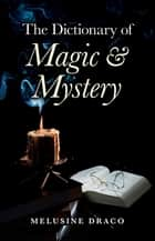 The Dictionary of Magic & Mystery ebook by Melusine Draco