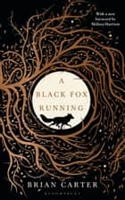 A Black Fox Running ebook by Brian Carter