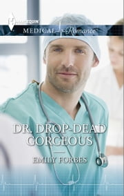 Dr. Drop-Dead Gorgeous ebook by Emily Forbes