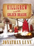 Killigrew and the Golden Dragon eBook by Jonathan Lunn