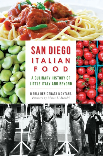 San Diego Italian Food - A Culinary History of Little Italy and Beyond ebook by Maria Desiderata Montana