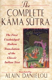 The Complete Kama Sutra - The First Unabridged Modern Translation of the Classic Indian Text ebook by Alain Daniélou
