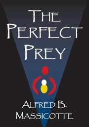 The Perfect Prey ebook by Alfred B. Massicotte