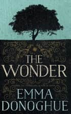 The Wonder - A Novel ebook by Emma Donoghue