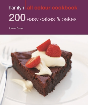 Hamlyn All Colour Cookery: 200 Easy Cakes & Bakes - Hamlyn All Colour Cookbook ebook by Joanna Farrow