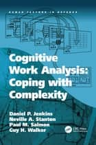 Cognitive Work Analysis: Coping with Complexity ebook by Daniel P. Jenkins, Neville A. Stanton, Guy H. Walker