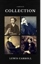 Lewis Carroll : The Complete Collection (Illustrated) (Quattro Classics) (The Greatest Writers of All Time) ebook by Lewis Carroll