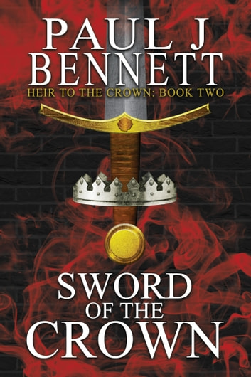 Sword of the Crown ebook by Paul J Bennett