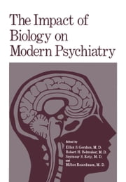 The Impact of Biology on Modern Psychiatry - Proceedings of a Symposium Honoring the 80th Anniversary of the Jerusalem Mental Health Center Ezrath Nashim held in Jerusalem, Israel, December 9–10,1975 ebook by Elliot Gershon