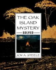 The Oak Island Mystery Solved ebook by Joy A. Steele