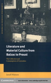 Literature and Material Culture from Balzac to Proust ebook by Watson, Janell