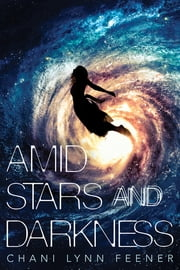 Amid Stars and Darkness ebook by Chani Lynn Feener