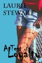 A Test of Loyalty ebook by Laurie Stewart