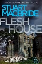 Flesh House (Logan McRae, Book 4) ebook by Stuart MacBride