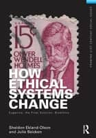 How Ethical Systems Change: Eugenics, the Final Solution, Bioethics ebook by Sheldon Ekland-Olson,Julie Beicken