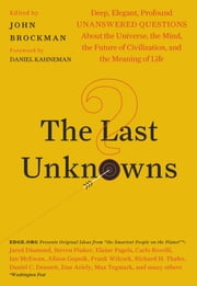 The Last Unknowns - Deep, Elegant, Profound Unanswered Questions About the Universe, the Mind, the Future of Civilization, and the Meaning of Life ebook by John Brockman, Daniel Kahneman