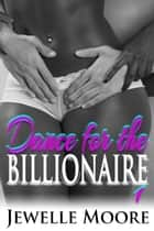 Dance for the Billionaire 1 ebook by Jewelle Moore