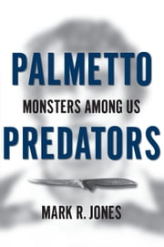 Palmetto Predators - Monsters Among Us ebook by Mark R. Jones
