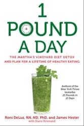 1 Pound a Day - The Martha's Vineyard Diet Detox and Plan for a Lifetime of Healthy Eating ebook by Roni DeLuz,James Hester