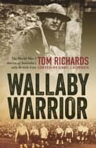 Wallaby Warrior - The World War I diaries of Australia's only British Lion ebook by Greg Growden