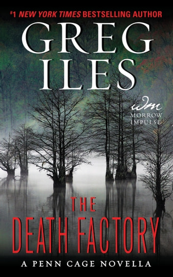 The Death Factory - A Penn Cage Novella ebook by Greg Iles