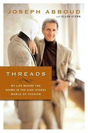 Threads - My Life Behind the Seams in the High-Stakes World of Fashion ebook by Joseph Abboud, Ellen Stern