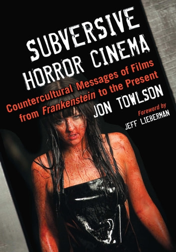 Subversive Horror Cinema - Countercultural Messages of Films from Frankenstein to the Present ebook by Jon Towlson