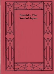 Bushido, The Soul of Japan ebook by Nitobe Inazō