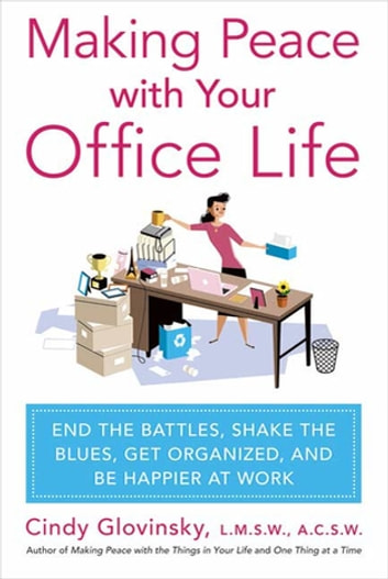 Making Peace with Your Office Life - End the Battles, Shake the Blues, Get Organized, and Be Happier at Work ekitaplar by Cindy Glovinsky