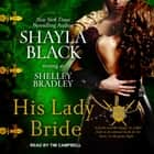 His Lady Bride audiobook by Shelley Bradley, Shayla Black