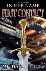 First Contact (In Her Name: The Last War, Book 1) ebook by Michael R. Hicks